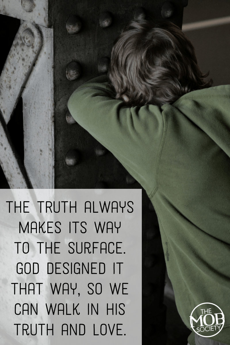 the-truth-always-makes-its-way-to-the-surface-god-designed-it-that-way-so-we-can-walk-in-his-truth-and-love