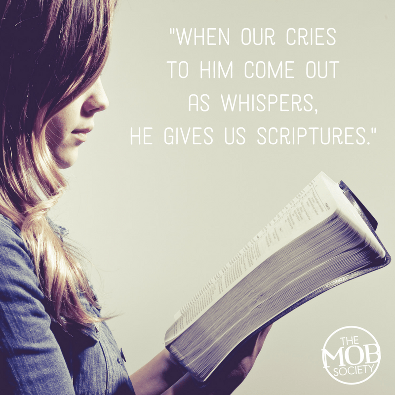 when-our-cries-to-him-come-out-as-whispers-he-gives-us-scriptures