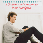 Helping Your Son by Knowing His Heart (a Christian Mom's Perspective on the Enneagram)
