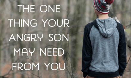 The One Thing Your Angry Son May Need from You