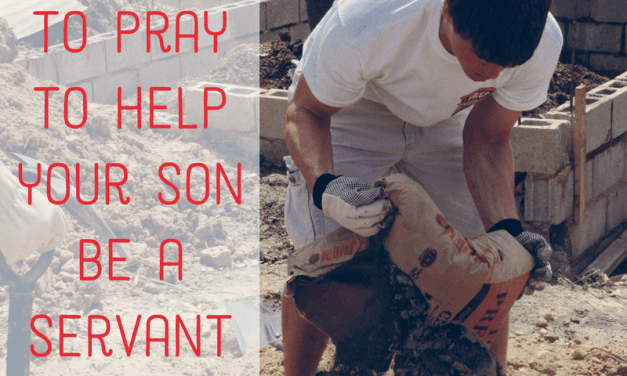 4 Verses to Pray to Help Your Son be a Servant Leader