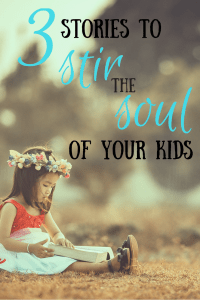 3 stories to stir the soul of your kids