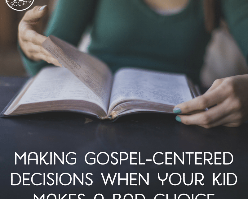 Making gospel-centered decisions when your kid makes a bad choice