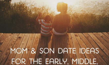Mom & Son Date Ideas for the Early, Middle, and Teen Years
