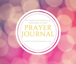 Are you looking to up your prayer journal game? Make sure you're tracking these 10 items to really improve your prayer life.