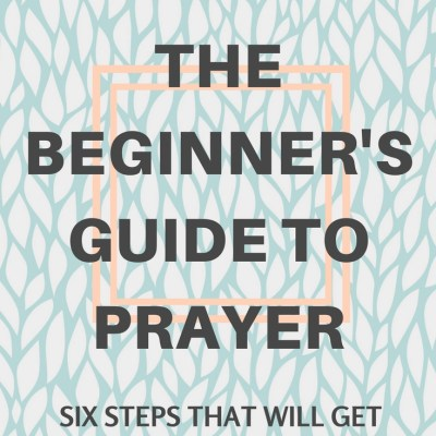 How to Pray–A Beginner's Guide