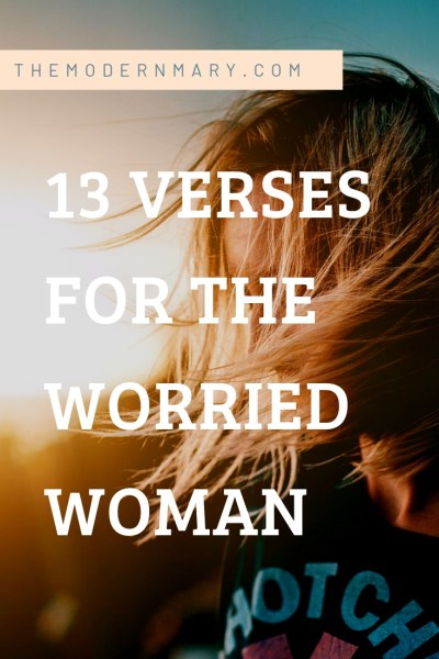 13 powerful verses about worry. List of scripture for the worried woman.