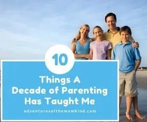 10 Things A Decade of Parenting has taught me