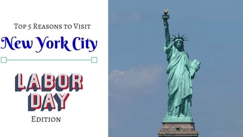 Top 5 reasons to visit New York City for Labor Day Weekend - NYC travel tips for Holidays