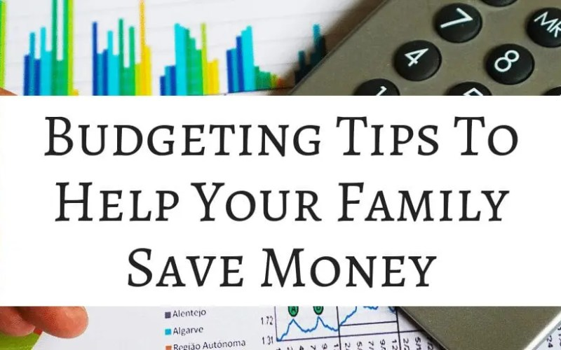 Budgeting Tips To Help Your Family Save Money