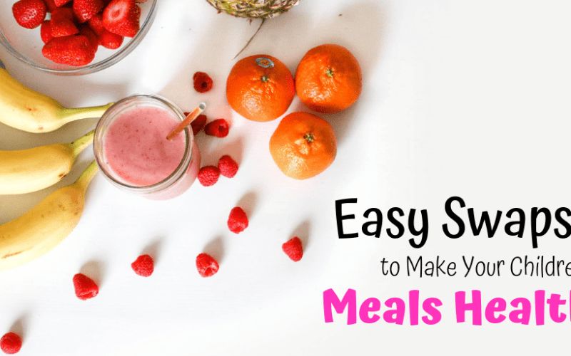 7 Easy Swaps to Make Your Children's Meals Healthy