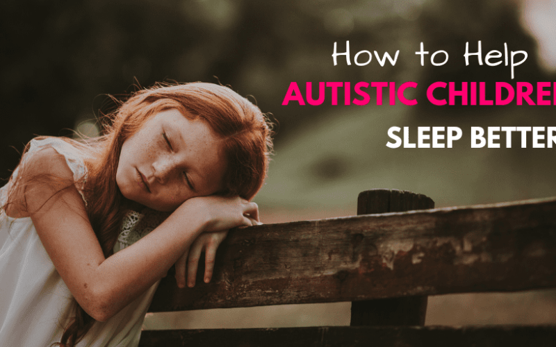 How to Help Autistic Children Sleep Better