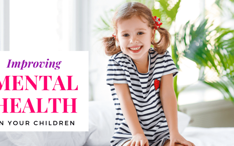 Ways to Help your Kids Mentally Do Better in Life