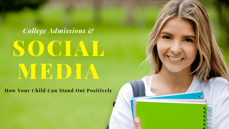 Social Media and College Admissions: How Your Child Can Stand Out Positively