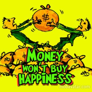 Money won't buy happiness