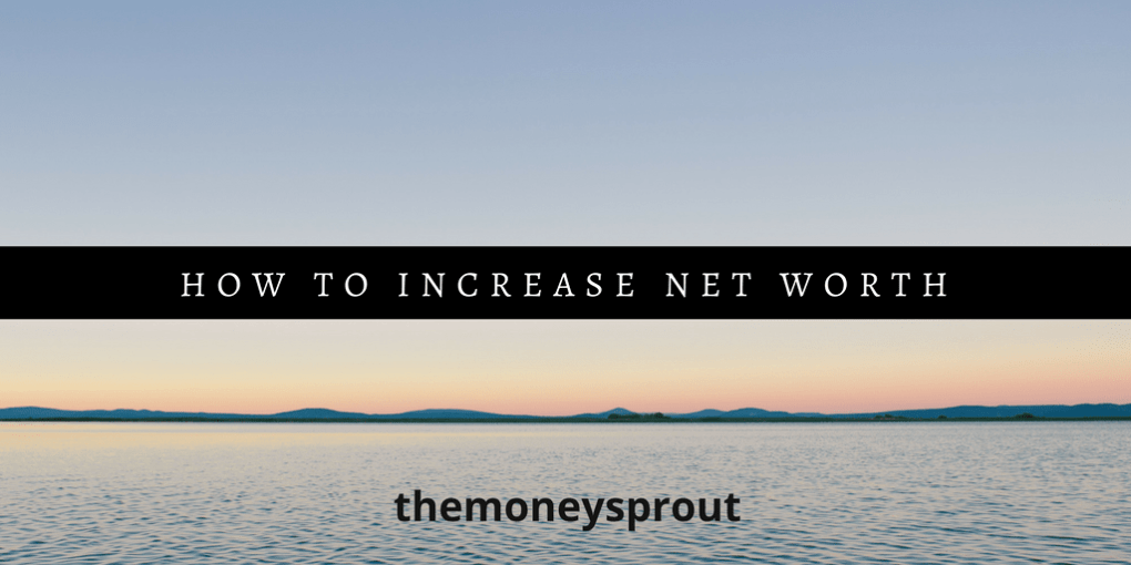 3 Simple Steps to Increasing Your Net Worth