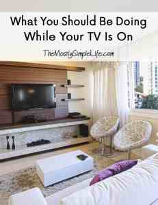 What You Should Be Doing While Your TV Is On