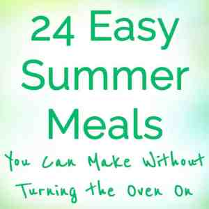24 Simple Summer Meals + Side Dish and Dessert Ideas