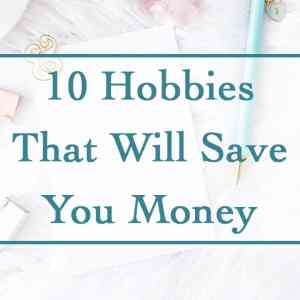 10 Hobbies That Will Save You Money