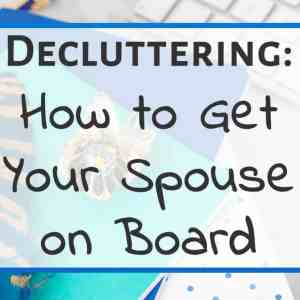 Decluttering: How to Get Your Spouse On Board