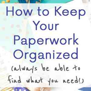 How to Keep Your Paperwork Organized