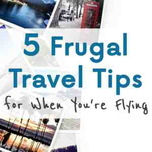 5 Frugal Travel Tips for When You're Flying