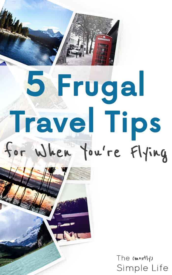 Frugal Travel Tips | Save money when you fly | Inexpensive vacation | Family vacation savings
