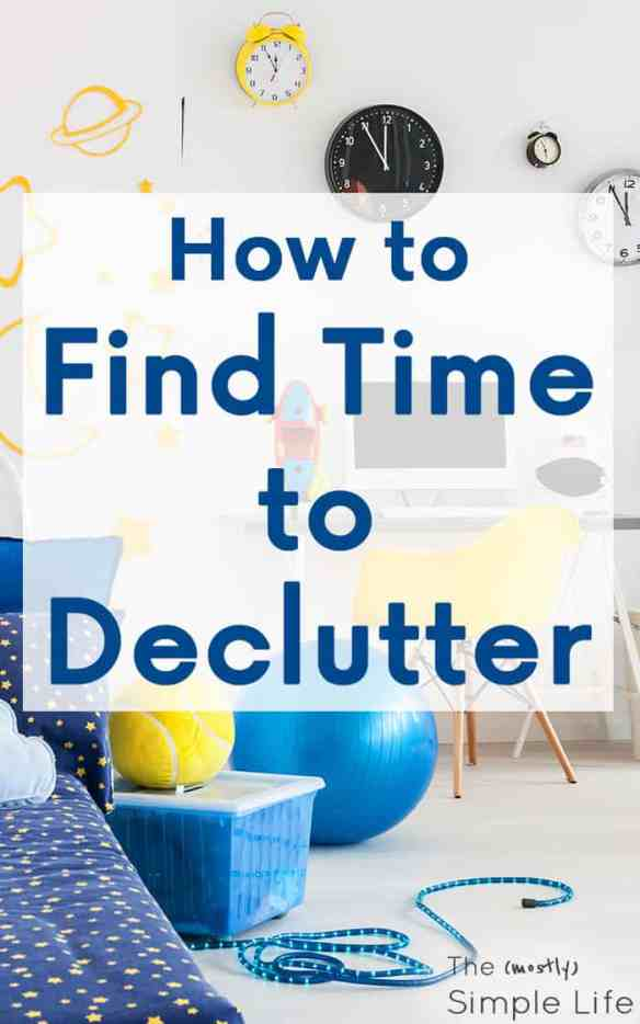 How to Find Time to Declutter | Organize and Declutter Your Home | Declutter Your House Even When You're Busy