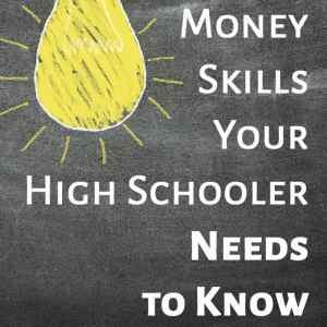 Money Skills Your High Schooler Needs to Know