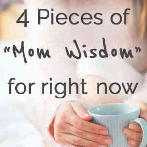 """4 Pieces of """"Mom Wisdom"""""""