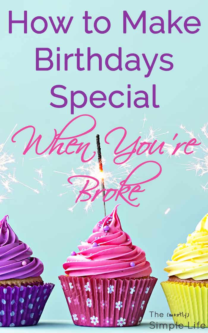 How to make birthdays special when you're broke | inexpensive birthday ideas | Tons of ideas for special birthday decorations, gifts, and food!