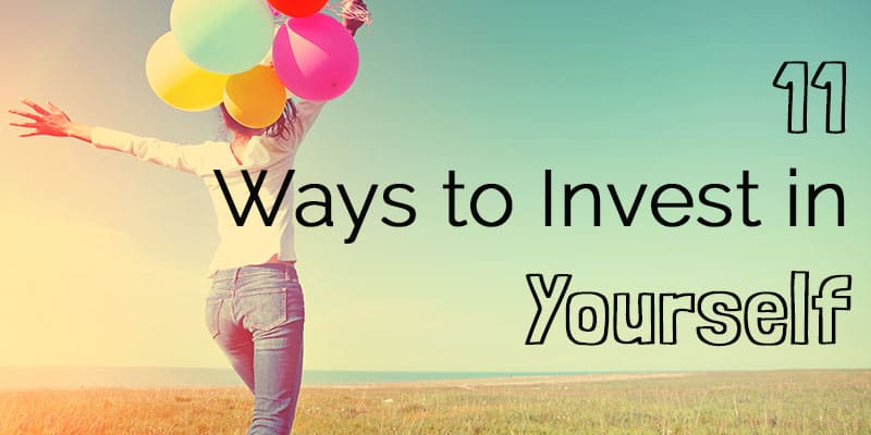 Ways to Invest in Yourself | Improve your career | Get healthier | Make extra money | You are worth investing in | Invest in your future