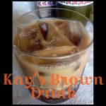 Kay's Brown Drink