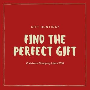Christmas Shopping Ideas 2018