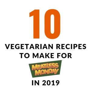 10 vegetarian recipes to try for Meatless Monday in 2019