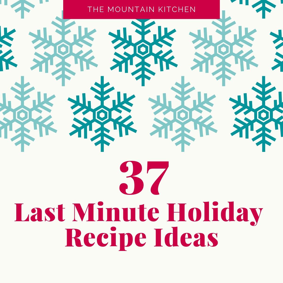 37 Last Minute Holiday Recipe Ideas
