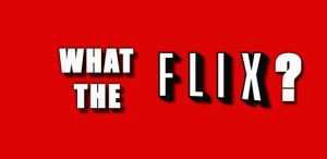 What the Flix?