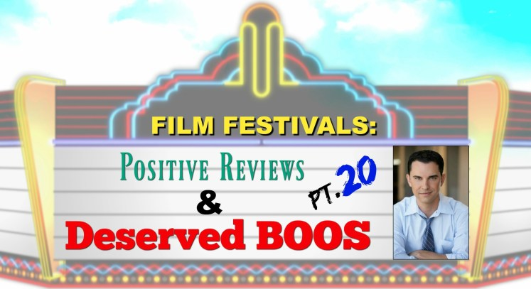 Film Festivals: Positive Reviews & Deserved Boos - PT. 20