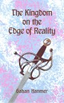 Book Review - The Kingdom on the Edge of Reality by Gahan Hanmer