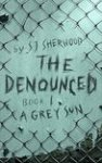 The Denounced: A Grey Sun by S.J. Sherwood [Book Review]