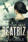 Code Name Beatriz by Lou Cadle [Book Review]