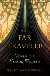 The Far Traveler: Voyages of a Viking Woman by Nancy Marie Brown [Book Review]