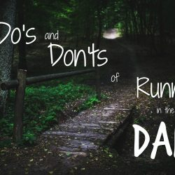 The Do's & Don't of running in the dark - Make sure you don't get caught out! here's everything you need to know and some tips and tricks too!