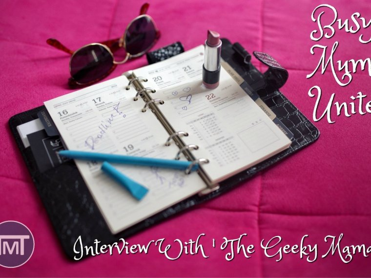 Busy Mums Unite: Interview With 'The Geeky Mama' Staying organized and how to deal with a busy life!