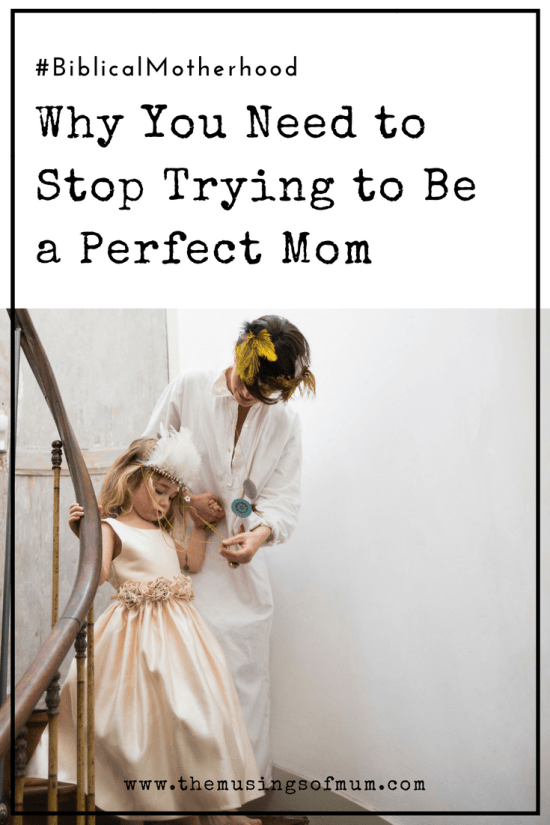 Why You Need to Stop Trying to Be a Perfect Mom - You are fearfully and wonderfully made, dear friend! You are unique and you were chosen to be your child's mother and that is such a blessing!