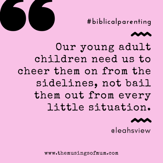 Our young adult children need us to cheer them on from the sidelines, not bail them out from every little situation.
