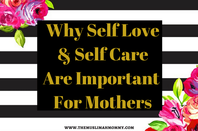 Why mothers should regularly practice self love and self care, and tips on how to do this!