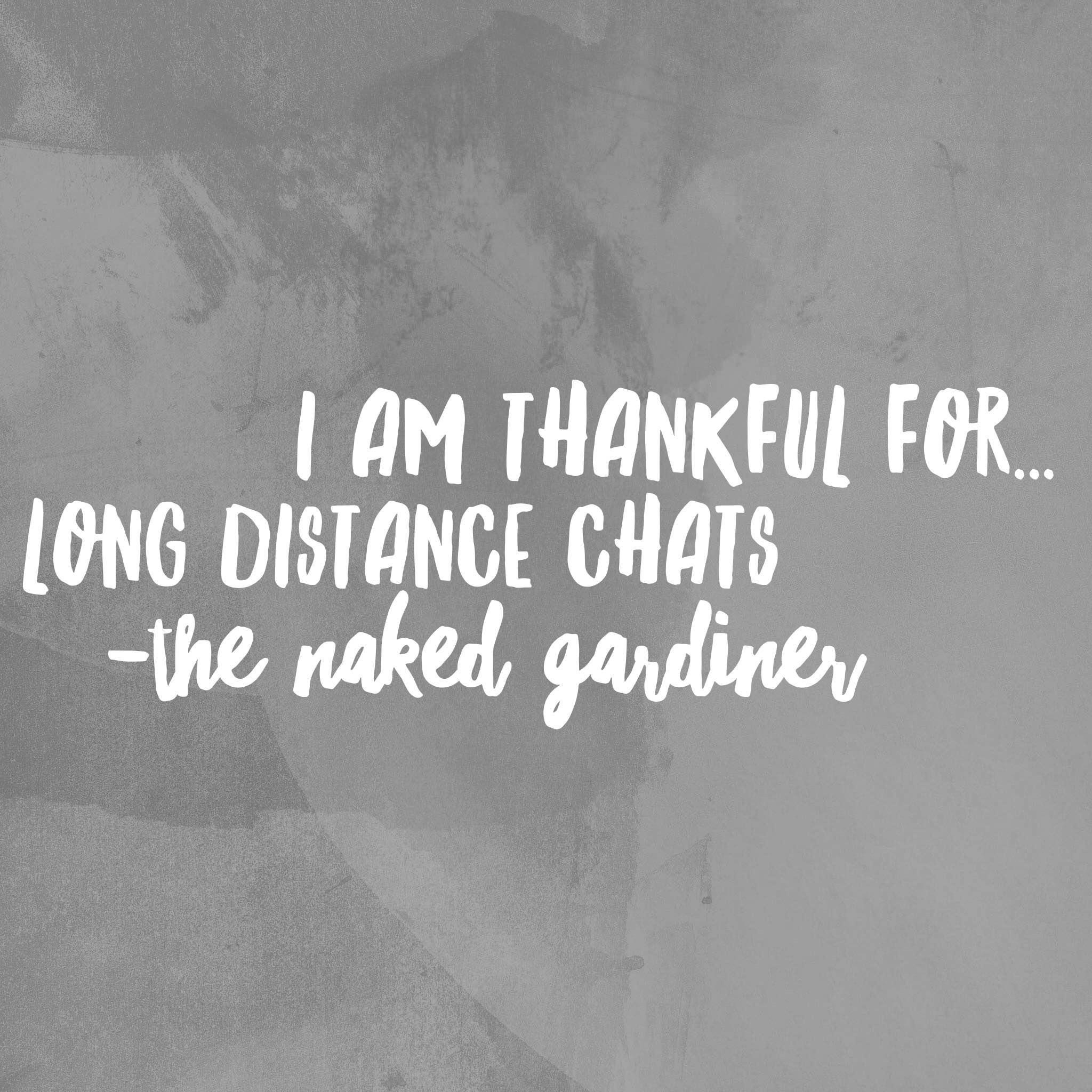 thankful-thursdays-long-distance-chats-thenakedgardiner