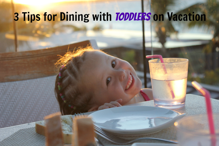 Dining with a Toddler on Vacation - 3 Tips from a Family Travel Blogger