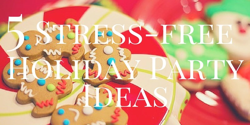 5 Stress-Free Holiday Party Ideas